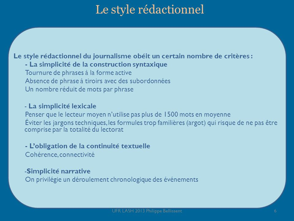 Le style rédactionnel Le style rédactionnel du journalisme obéit un certain nombre de critères : - La simplicité de la construction syntaxique Tournur