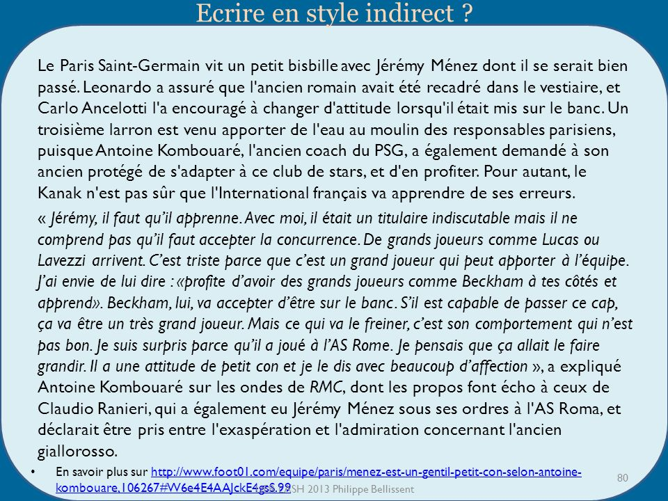 Ecrire en style indirect ? Le Paris Saint-Germain vit un petit bisbille avec Jérémy Ménez dont il se serait bien passé. Leonardo a assuré que l'ancien