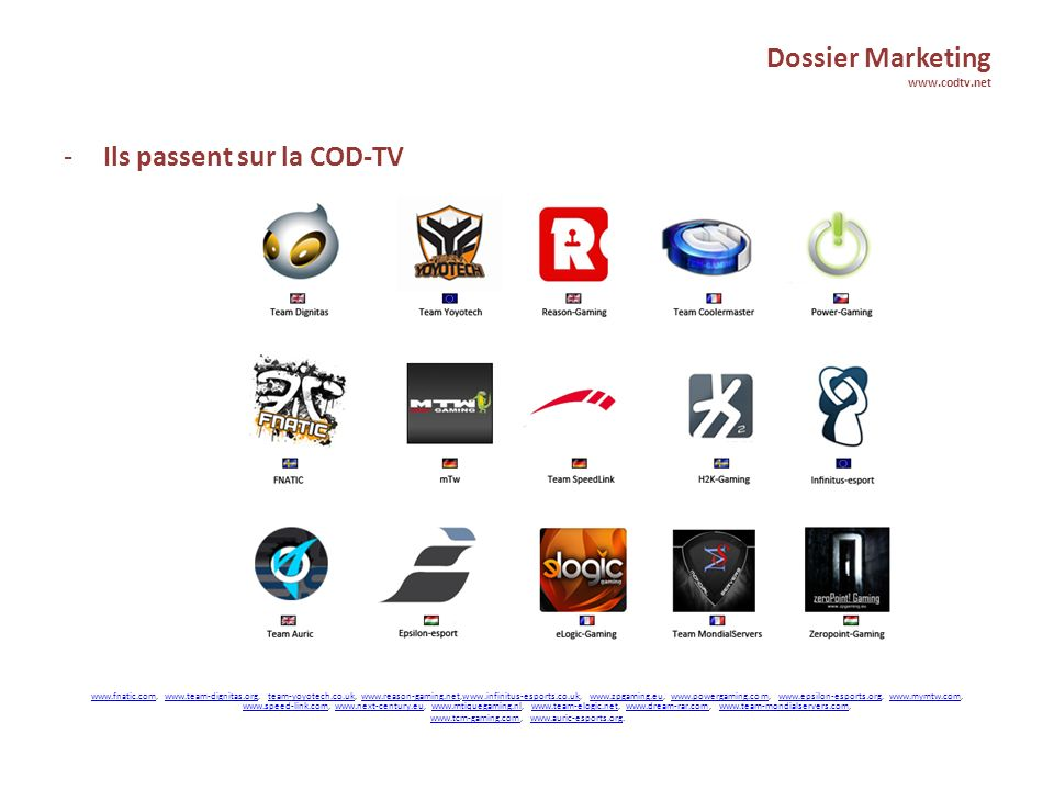 Dossier Marketing www.codtv.net -Ils passent sur la COD-TV www.fnatic.comwww.fnatic.com, www.team-dignitas.org, team-yoyotech.co.uk, www.reason-gaming