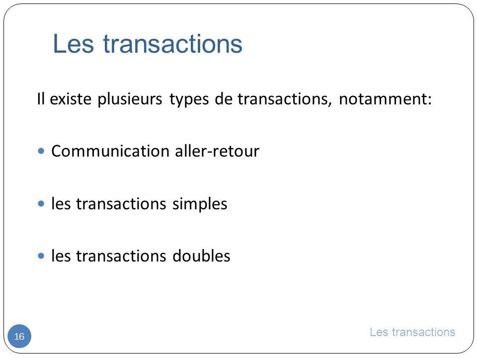 Les transactions 16 Il existe plusieurs types de transactions, notamment: Communication aller-retour les transactions simples les transactions doubles Les transactions