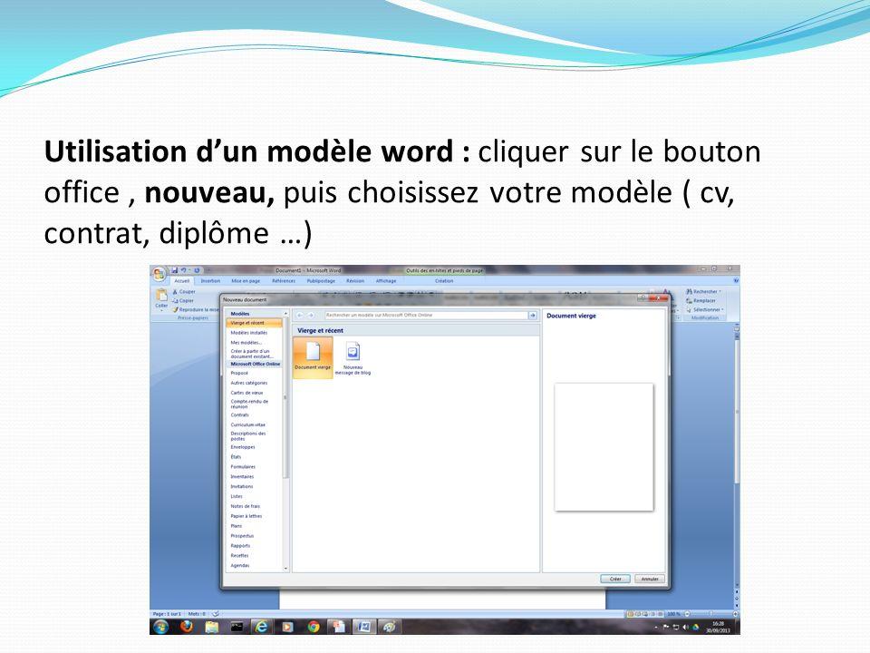 Utilisation dun modèle word : cliquer sur le bouton office, nouveau, puis choisissez votre modèle ( cv, contrat, diplôme …)