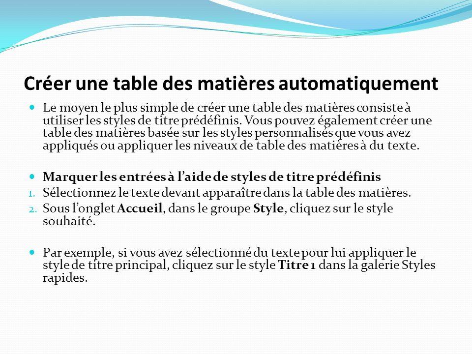 Créer une table des matières automatiquement Le moyen le plus simple de créer une table des matières consiste à utiliser les styles de titre prédéfini