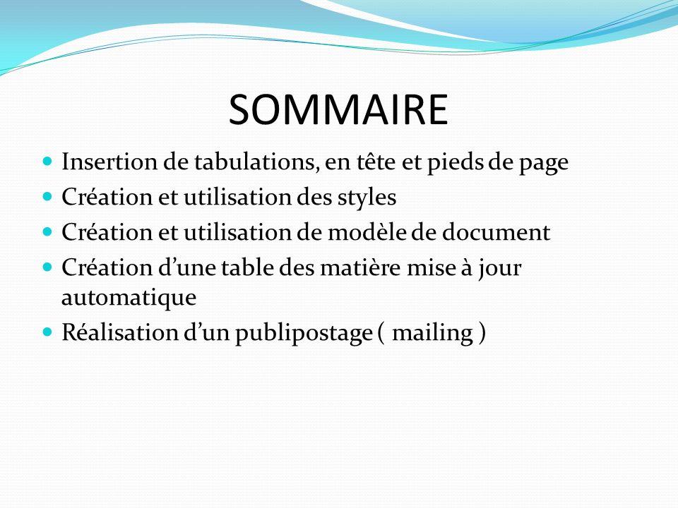 SOMMAIRE Insertion de tabulations, en tête et pieds de page Création et utilisation des styles Création et utilisation de modèle de document Création