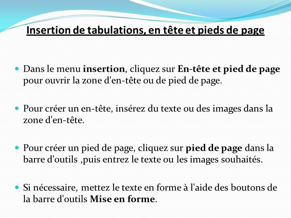 Insertion de tabulations, en tête et pieds de page Dans le menu insertion, cliquez sur En-tête et pied de page pour ouvrir la zone d'en-tête ou de pie