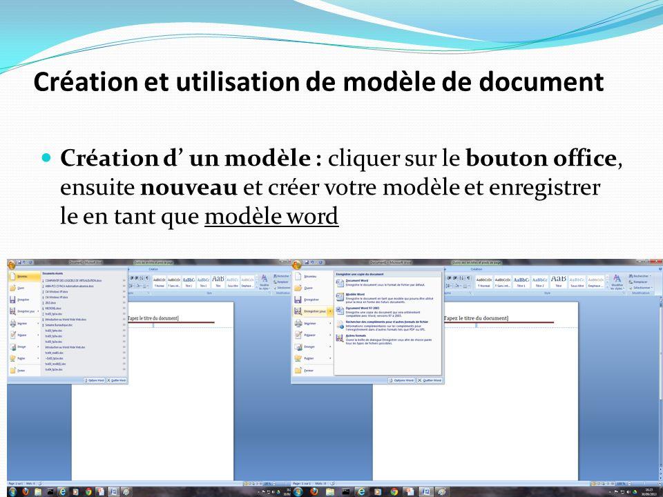 Création et utilisation de modèle de document Création d un modèle : cliquer sur le bouton office, ensuite nouveau et créer votre modèle et enregistre