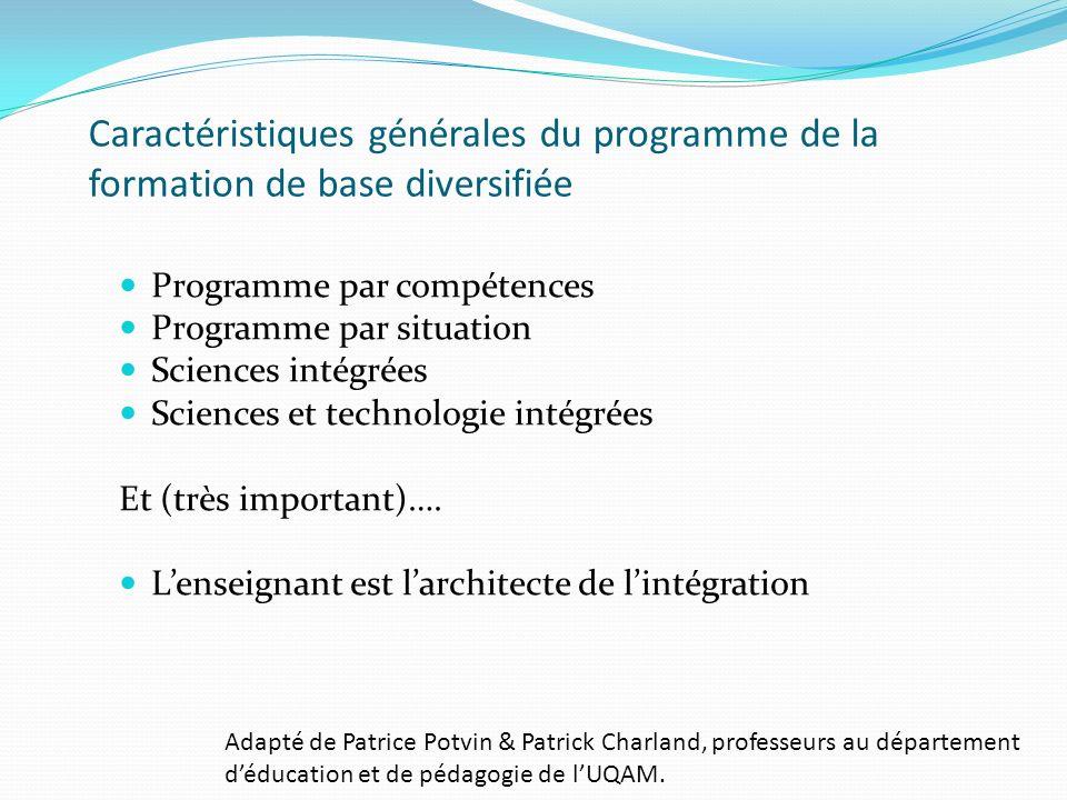 Caractéristiques générales du programme de la formation de base diversifiée Programme par compétences Programme par situation Sciences intégrées Scien