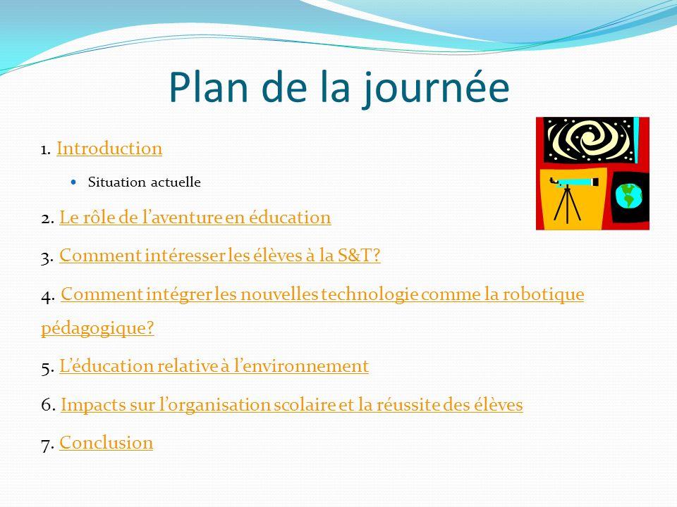 Plan de la journée 1. IntroductionIntroduction Situation actuelle 2. Le rôle de laventure en éducationLe rôle de laventure en éducation 3. Comment int