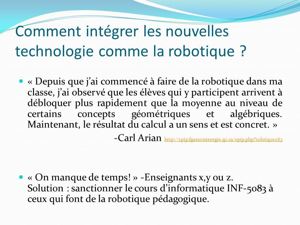 Comment intégrer les nouvelles technologie comme la robotique ? « Depuis que jai commencé à faire de la robotique dans ma classe, jai observé que les
