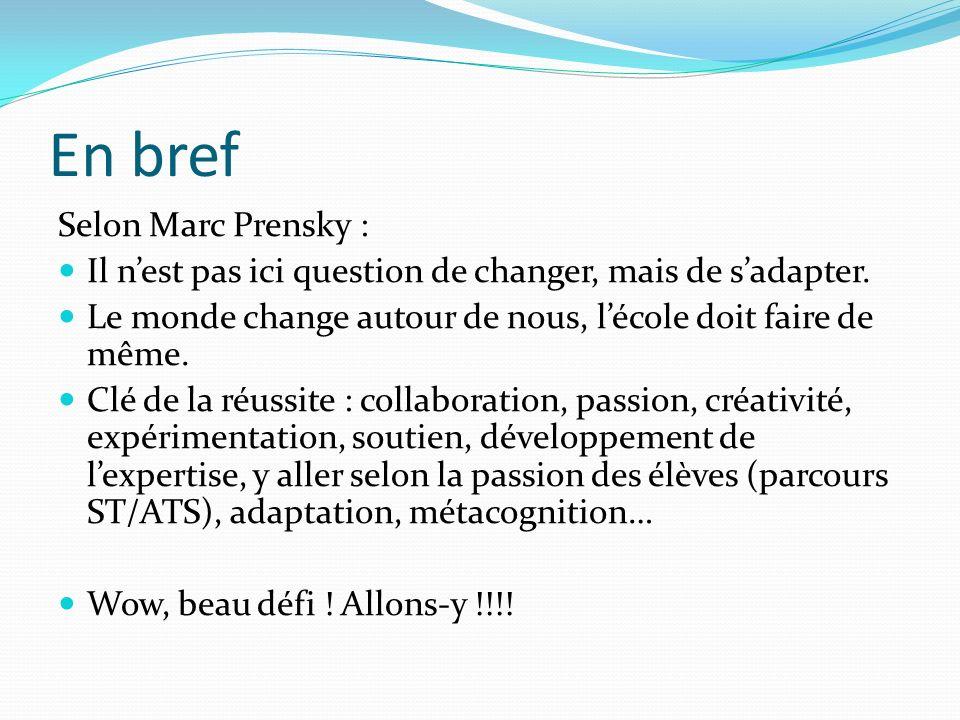 En bref Selon Marc Prensky : Il nest pas ici question de changer, mais de sadapter. Le monde change autour de nous, lécole doit faire de même. Clé de
