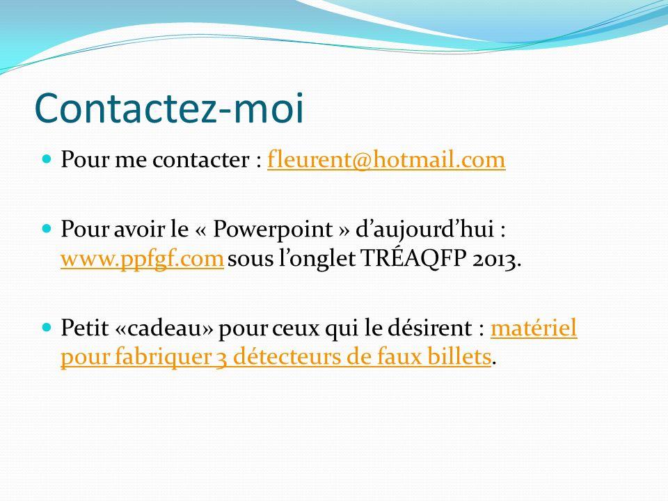 Contactez-moi Pour me contacter : fleurent@hotmail.comfleurent@hotmail.com Pour avoir le « Powerpoint » daujourdhui : www.ppfgf.com sous longlet TRÉAQFP 2013.