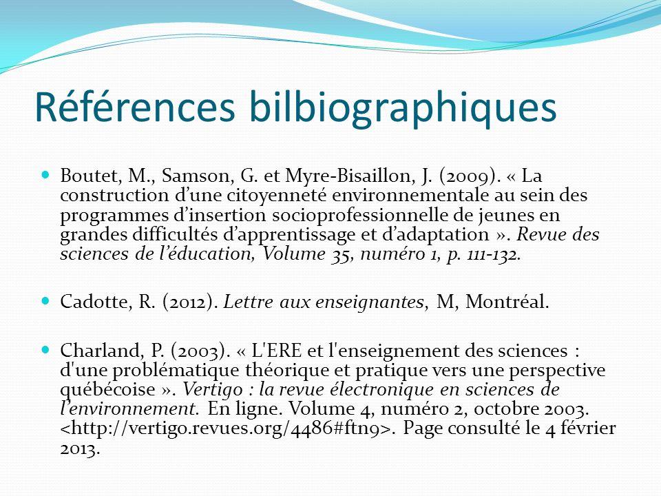 Références bilbiographiques Boutet, M., Samson, G. et Myre-Bisaillon, J. (2009). « La construction dune citoyenneté environnementale au sein des progr