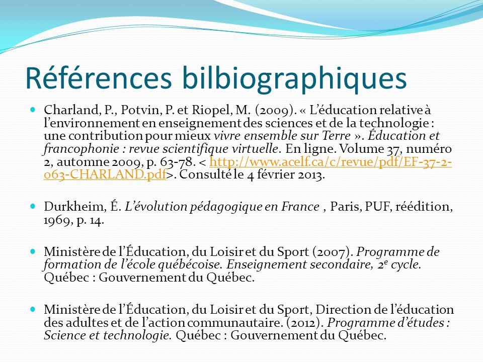 Références bilbiographiques Charland, P., Potvin, P. et Riopel, M. (2009). « Léducation relative à lenvironnement en enseignement des sciences et de l