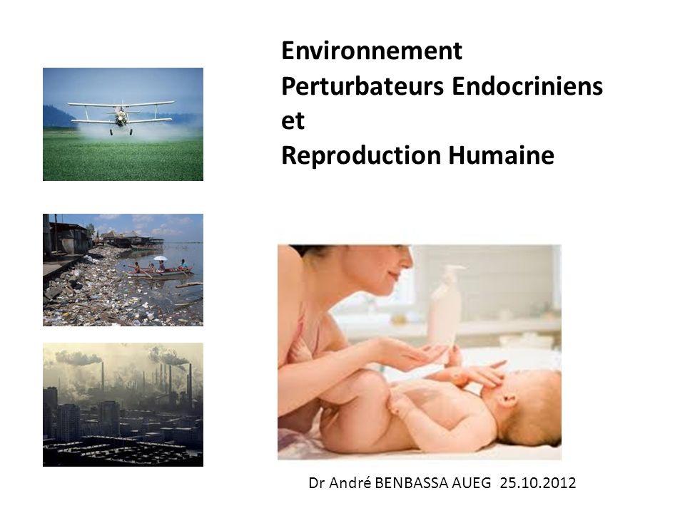 Environnement Perturbateurs Endocriniens et Reproduction Humaine Dr André BENBASSA AUEG 25.10.2012