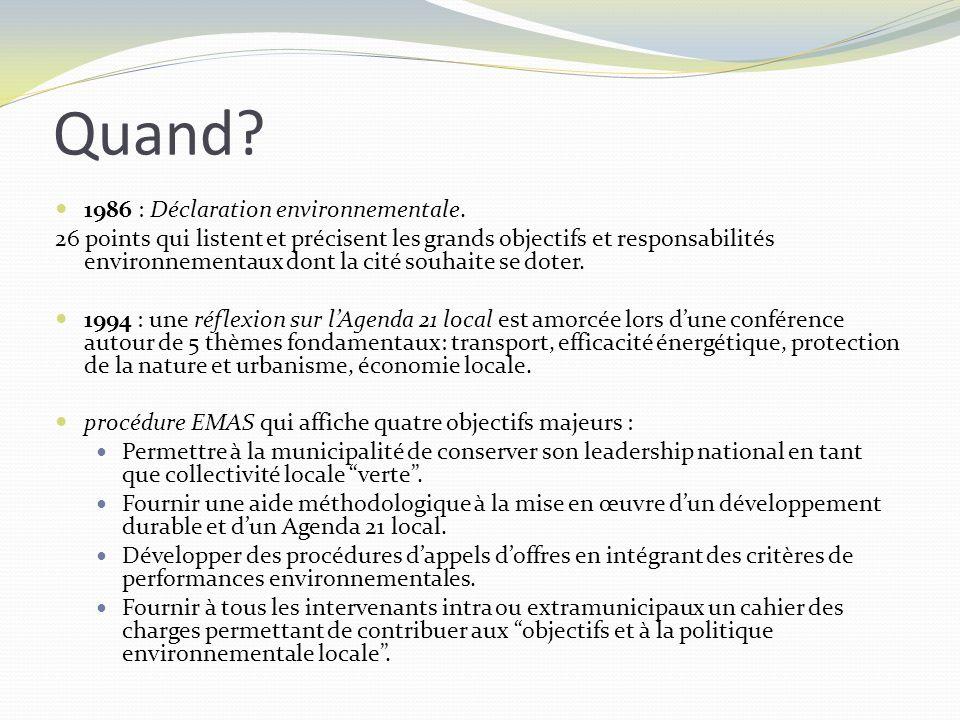Quand? 1986 : Déclaration environnementale. 26 points qui listent et précisent les grands objectifs et responsabilités environnementaux dont la cité s