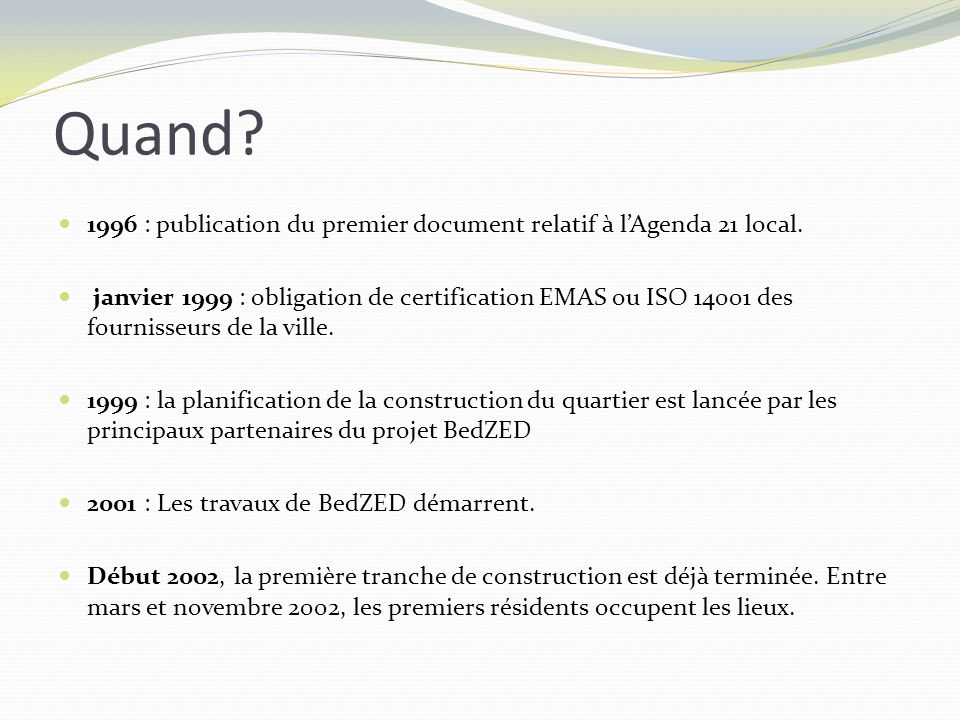 1996 : publication du premier document relatif à lAgenda 21 local. janvier 1999 : obligation de certification EMAS ou ISO 14001 des fournisseurs de la
