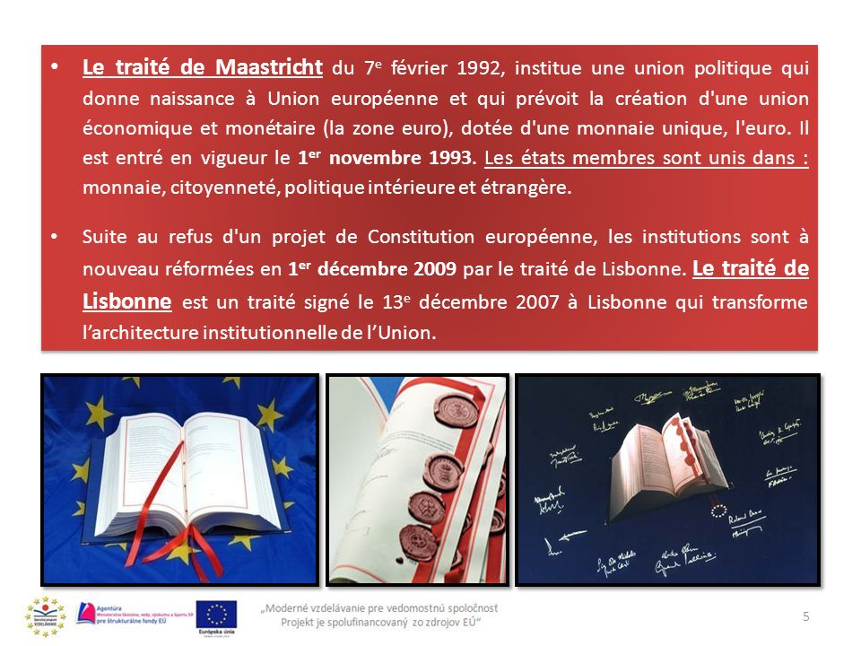 INFORMATIONS FONDAMENTALES 6 Les valeurs auxquelles est l´Union européenne constituée : dignité, liberté, démocratie, égalité, état du droit, respect des doits des gens on peut les trouver dans le Traité sur l Union européenne L Union européenne (UE) est une association qui est formée, du dernier élargissement dans l´année 2007, par vingt-sept états européens.