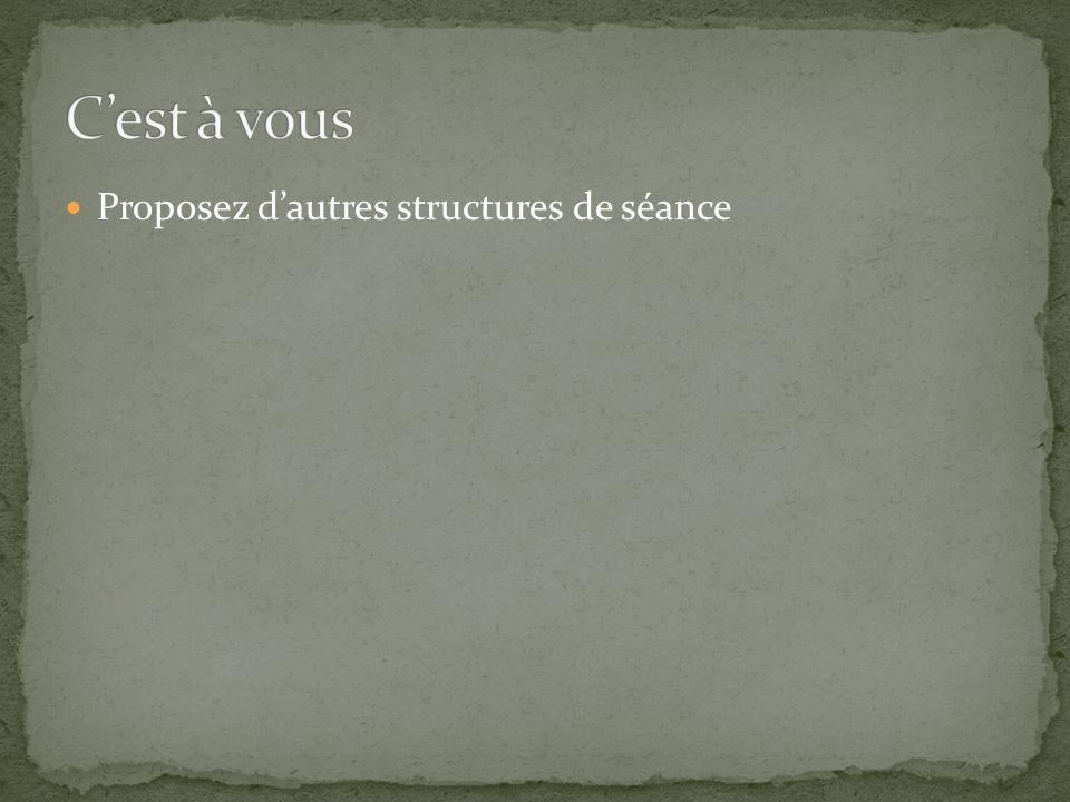 Proposez dautres structures de séance