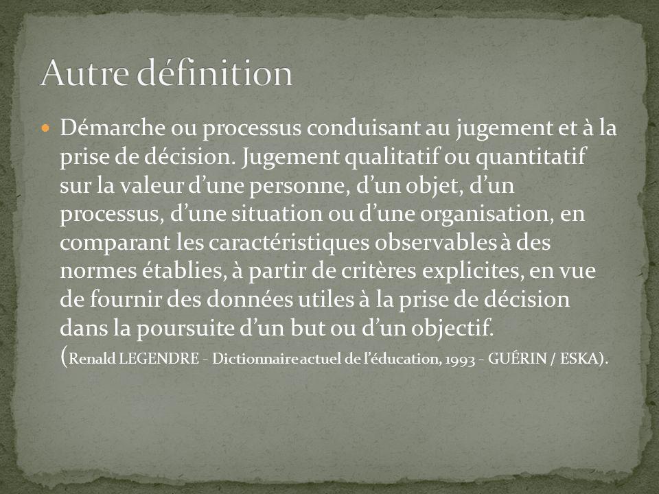 Démarche ou processus conduisant au jugement et à la prise de décision. Jugement qualitatif ou quantitatif sur la valeur dune personne, dun objet, dun