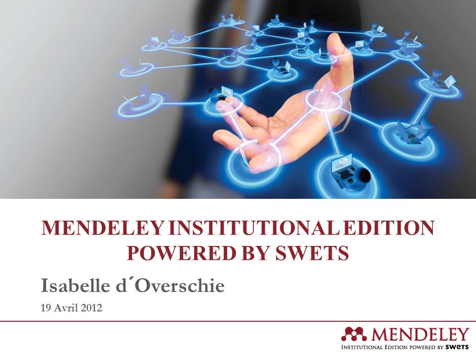 MENDELEY INSTITUTIONAL EDITION POWERED BY SWETS Isabelle d´Overschie 19 Avril 2012