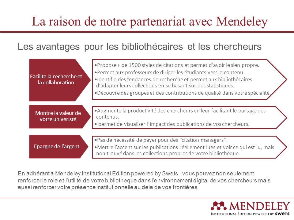 Les avantages pour les bibliothécaires et les chercheurs En adhérant à Mendeley Institutional Edition powered by Swets, vous pouvez non seulement renf