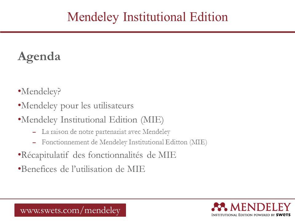 Agenda Mendeley? Mendeley pour les utilisateurs Mendeley Institutional Edition (MIE) – La raison de notre partenariat avec Mendeley – Fonctionnement d