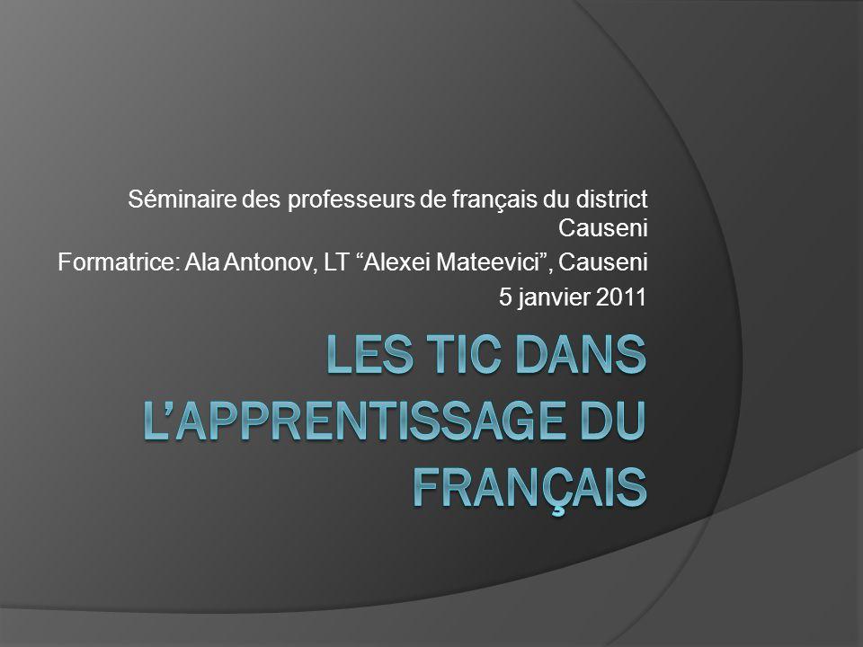 Séminaire des professeurs de français du district Causeni Formatrice: Ala Antonov, LT Alexei Mateevici, Causeni 5 janvier 2011