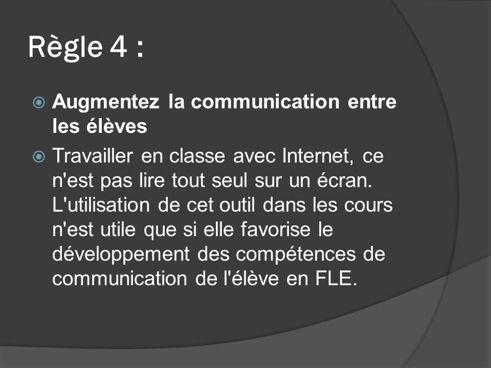 Règle 4 : Augmentez la communication entre les élèves Travailler en classe avec Internet, ce n est pas lire tout seul sur un écran.