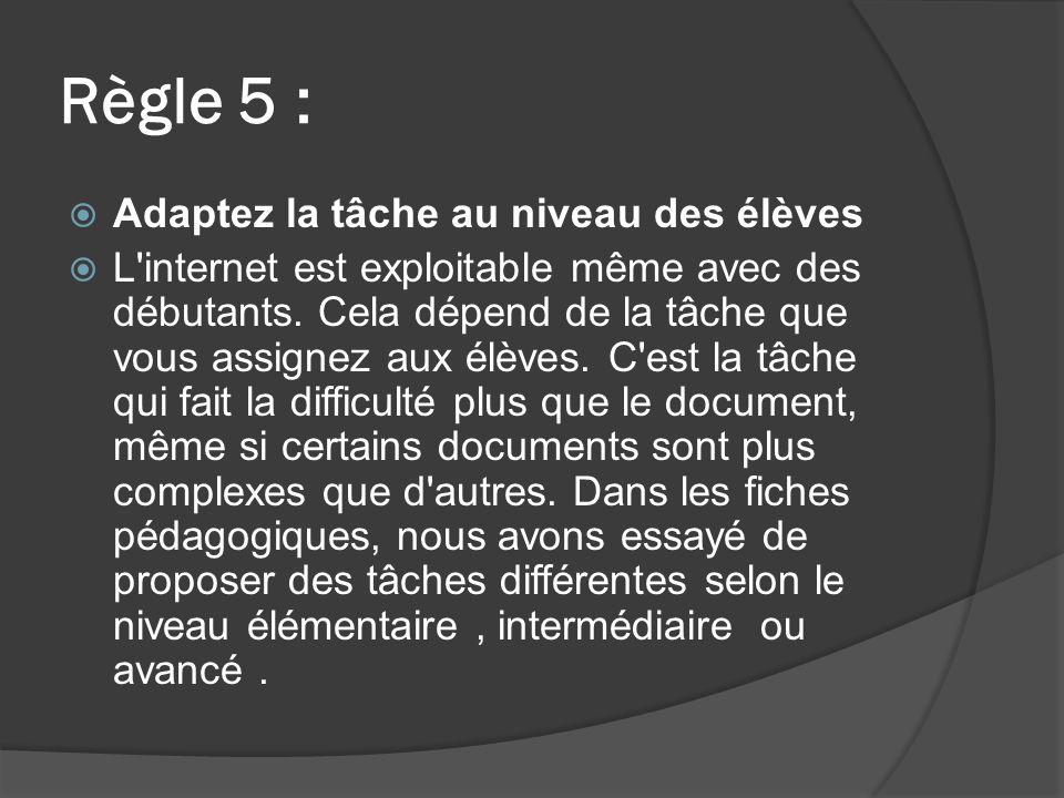Règle 5 : Adaptez la tâche au niveau des élèves L internet est exploitable même avec des débutants.