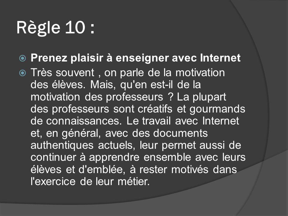 Règle 10 : Prenez plaisir à enseigner avec Internet Très souvent, on parle de la motivation des élèves.