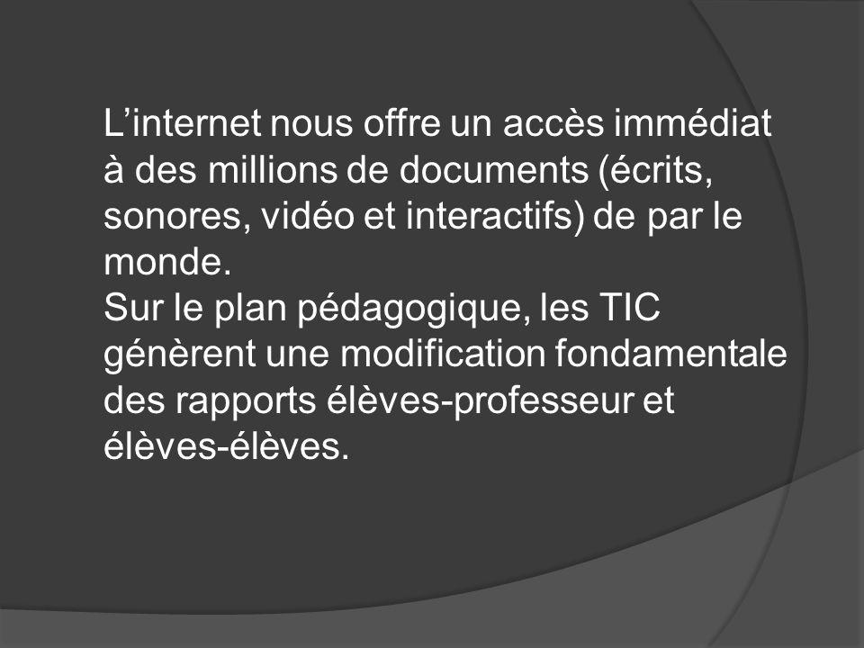Linternet nous offre un accès immédiat à des millions de documents (écrits, sonores, vidéo et interactifs) de par le monde.