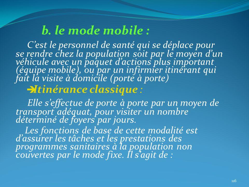b. le mode mobile : Cest le personnel de santé qui se déplace pour se rendre chez la population soit par le moyen dun véhicule avec un paquet dactions