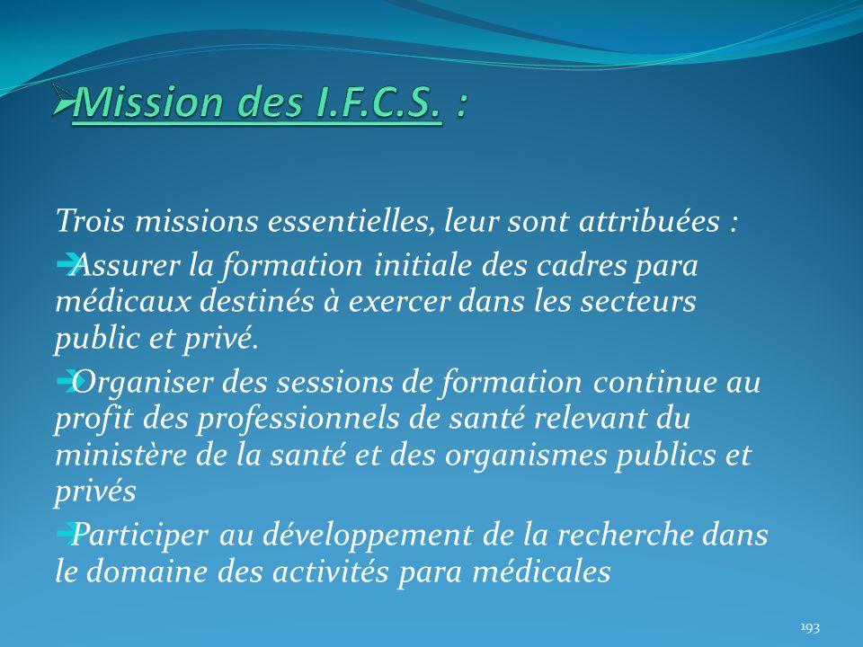 Trois missions essentielles, leur sont attribuées : Assurer la formation initiale des cadres para médicaux destinés à exercer dans les secteurs public