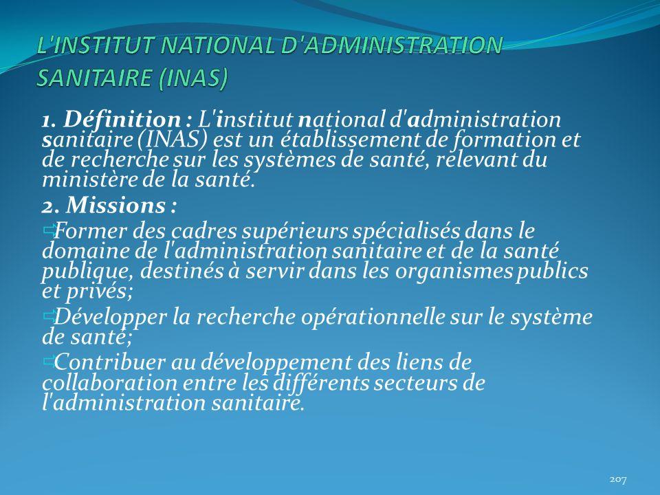 1. Définition : L'institut national d'administration sanitaire (INAS) est un établissement de formation et de recherche sur les systèmes de santé, rel
