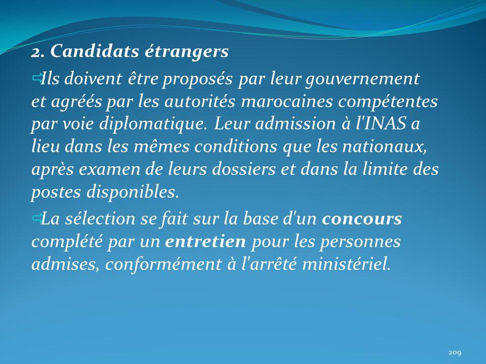 2. Candidats étrangers Ils doivent être proposés par leur gouvernement et agréés par les autorités marocaines compétentes par voie diplomatique. Leur
