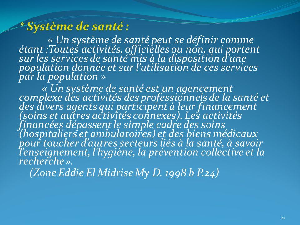 * Système de santé : « Un système de santé peut se définir comme étant :Toutes activités, officielles ou non, qui portent sur les services de santé mi