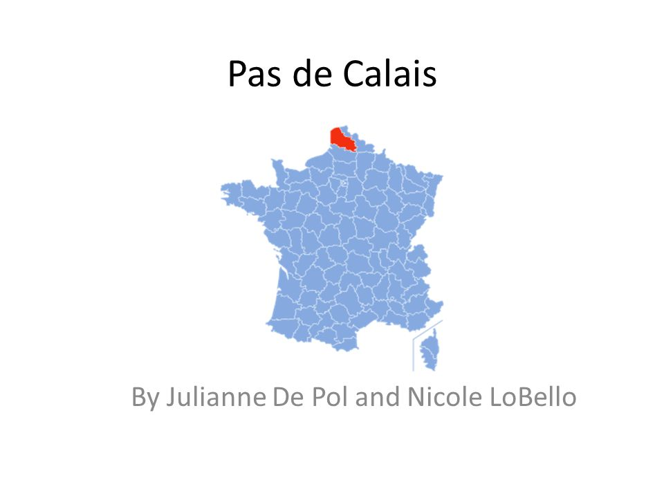 Pas de Calais By Julianne De Pol and Nicole LoBello