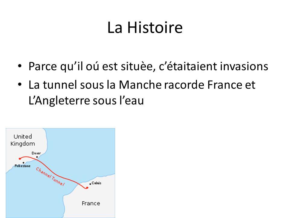 La Histoire Parce quil oú est situèe, cétaitaient invasions La tunnel sous la Manche racorde France et LAngleterre sous leau