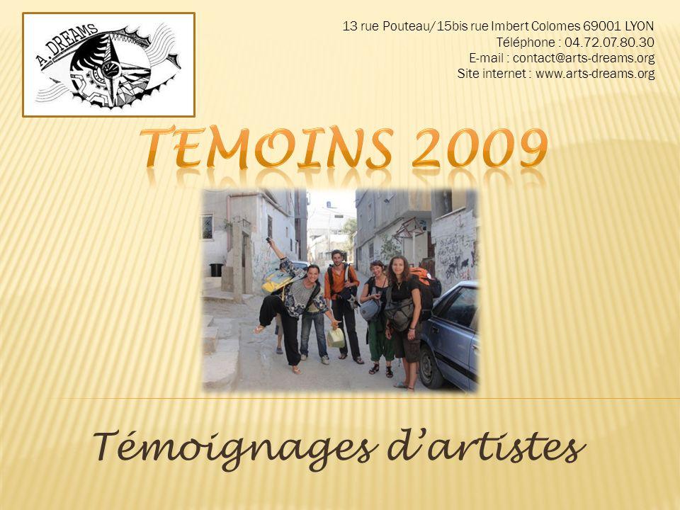 Témoignages dartistes 13 rue Pouteau/15bis rue Imbert Colomes 69001 LYON Téléphone : 04.72.07.80.30 E-mail : contact@arts-dreams.org Site internet : www.arts-dreams.org