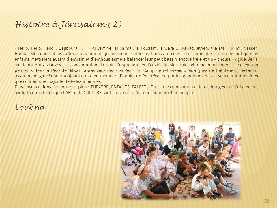 20 Histoire à Jérusalem (2) « Hello, Hello, Hello… Bajiboura … », « Al yamine, al chmal, la koudam, la wara … wahad, etnen, thalata », Mimi, Nasser, Rouba, Mohamed et les autres se dandinent joyeusement sur les rythmes africains.