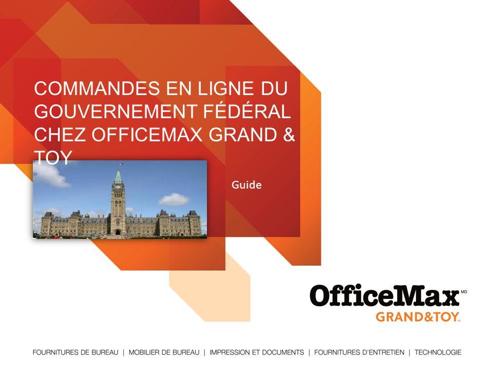 Guide COMMANDES EN LIGNE DU GOUVERNEMENT FÉDÉRAL CHEZ OFFICEMAX GRAND & TOY
