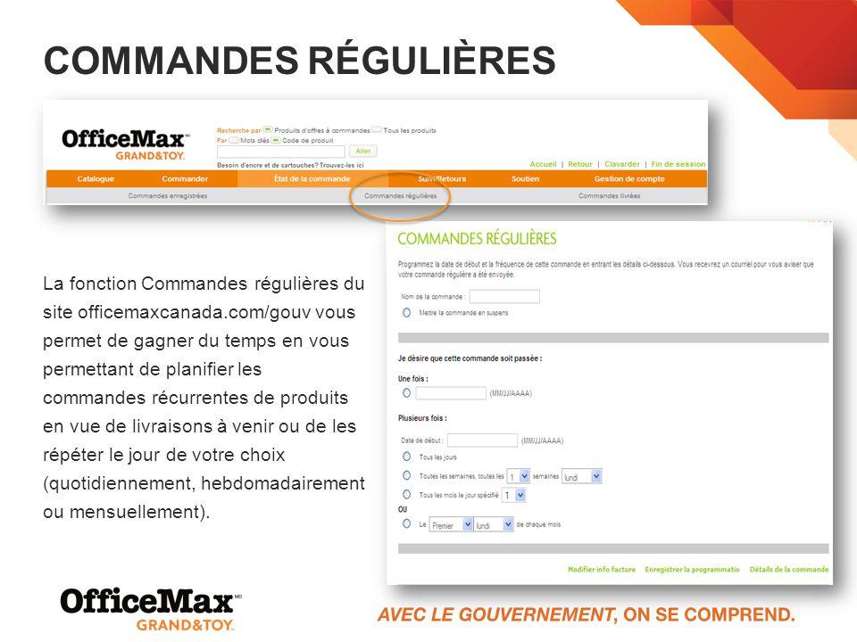 COMMANDES RÉGULIÈRES La fonction Commandes régulières du site officemaxcanada.com/gouv vous permet de gagner du temps en vous permettant de planifier
