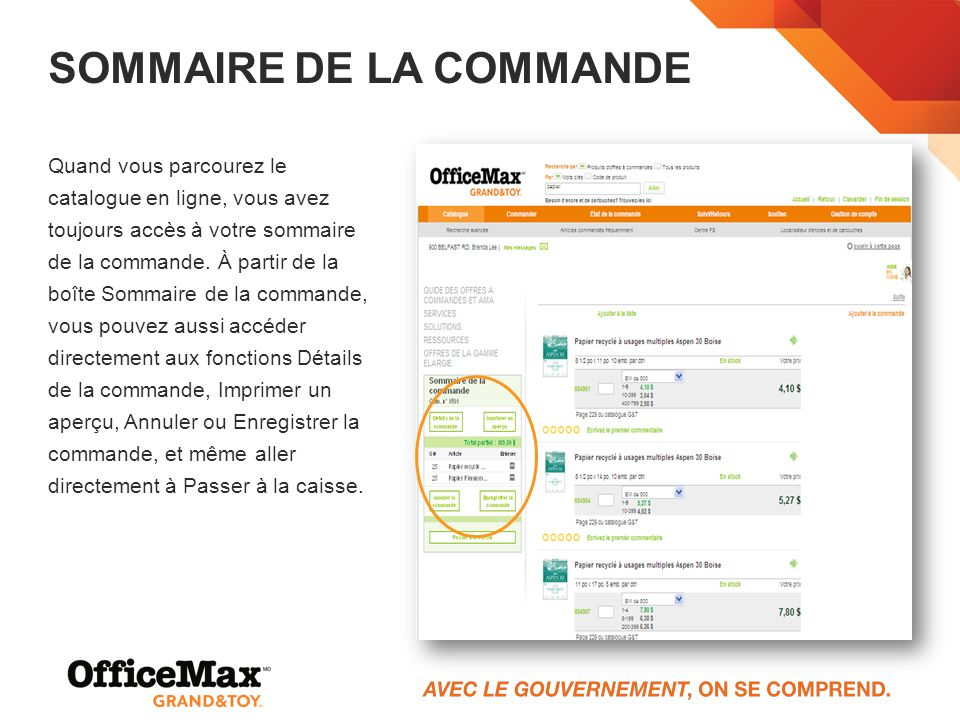 SOMMAIRE DE LA COMMANDE Quand vous parcourez le catalogue en ligne, vous avez toujours accès à votre sommaire de la commande. À partir de la boîte Som