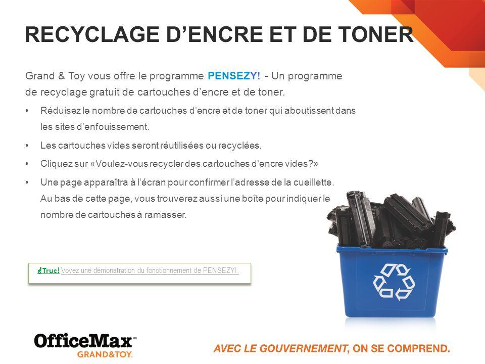 RECYCLAGE DENCRE ET DE TONER Grand & Toy vous offre le programme PENSEZY! - Un programme de recyclage gratuit de cartouches dencre et de toner. Réduis