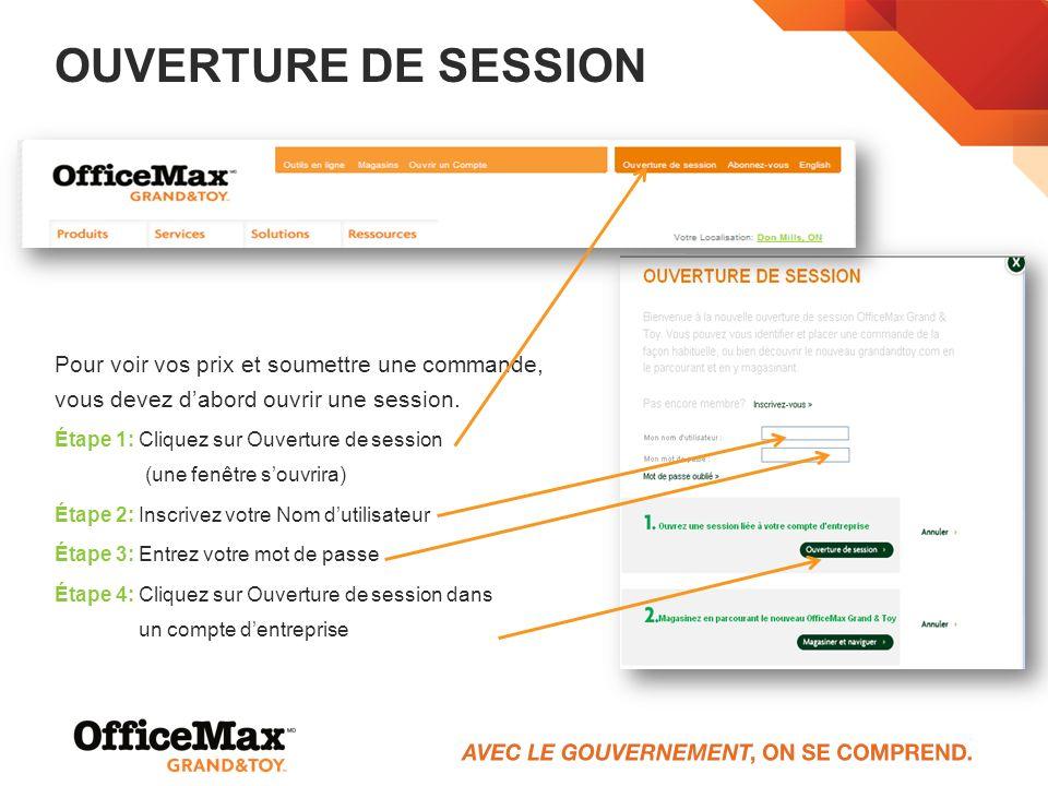 Pour voir vos prix et soumettre une commande, vous devez dabord ouvrir une session. Étape 1: Cliquez sur Ouverture de session (une fenêtre souvrira) É