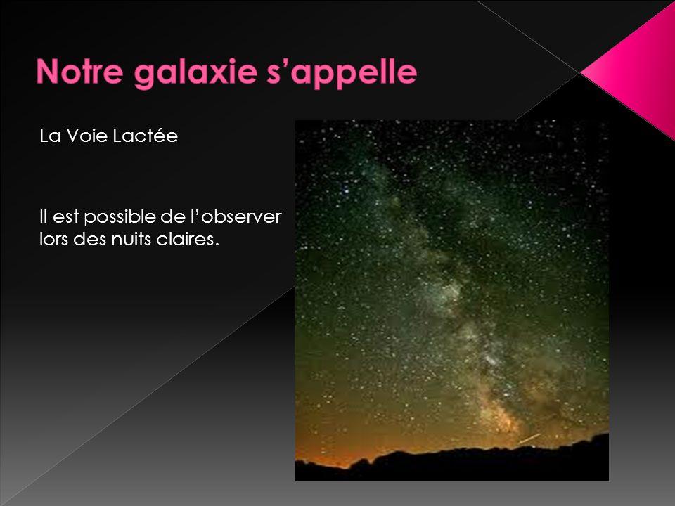 La Voie Lactée Il est possible de lobserver lors des nuits claires.