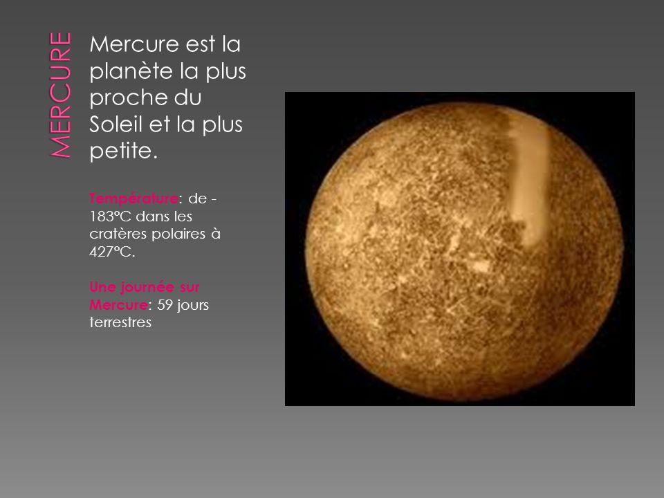 Mercure est la planète la plus proche du Soleil et la plus petite. Température : de - 183°C dans les cratères polaires à 427°C. Une journée sur Mercur