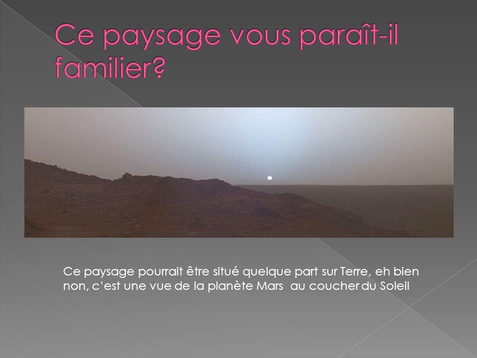 Ce paysage pourrait être situé quelque part sur Terre, eh bien non, cest une vue de la planète Mars au coucher du Soleil