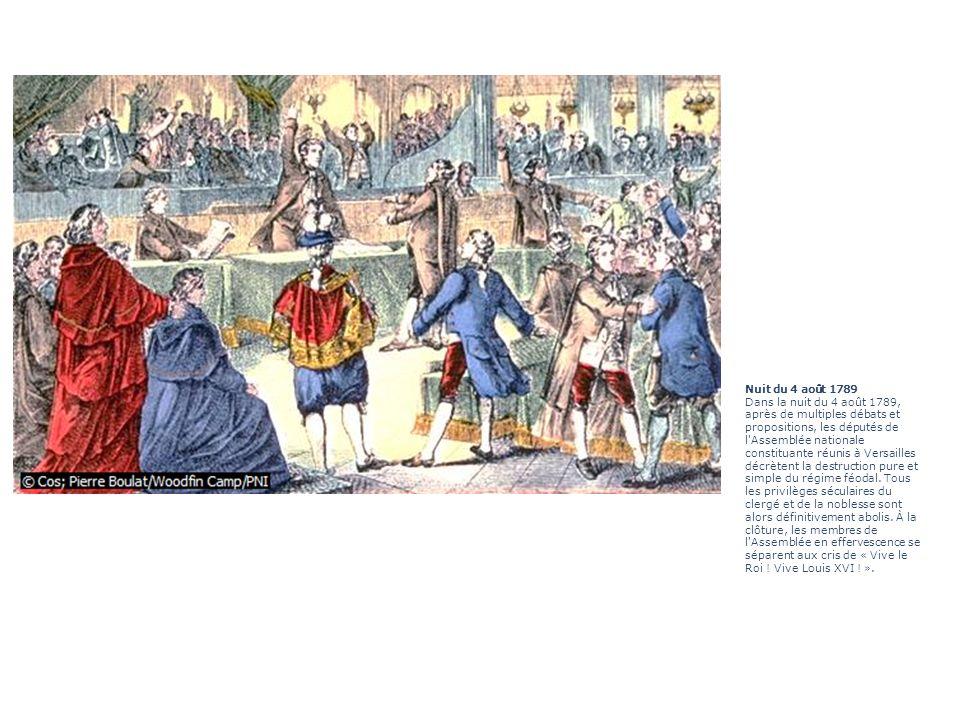 Nuit du 4 août 1789 Dans la nuit du 4 août 1789, après de multiples débats et propositions, les députés de l'Assemblée nationale constituante réunis à