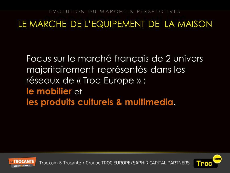 3 GRANDES FAMILLES Focus sur le marché français de 2 univers majoritairement représentés dans les réseaux de « Troc Europe » : le mobilier et les produits culturels & multimedia.