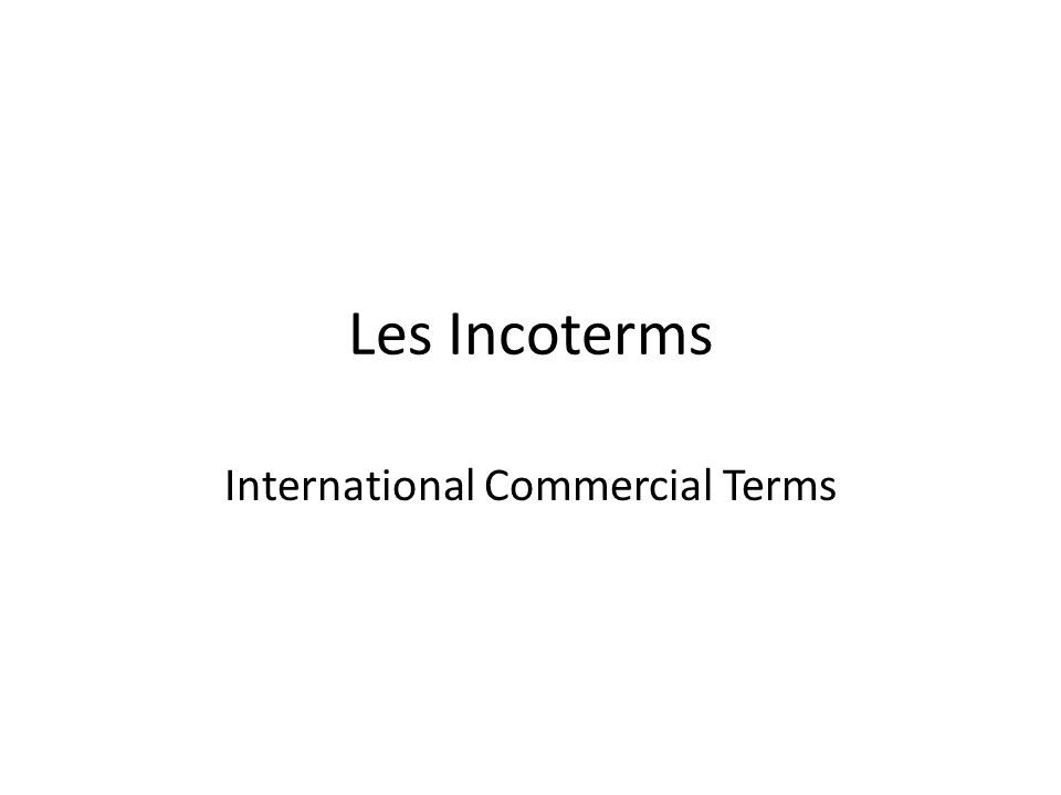 Les Incoterms International Commercial Terms